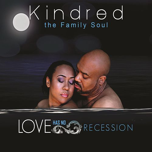 Love Has No Recession by Kindred The Family Soul