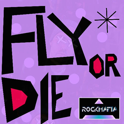 Fly or Die by Rock Mafia