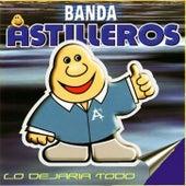 Lo Dejaria Todo by Banda Astilleros