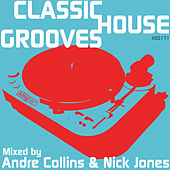 Classic House Grooves (Mixed by Nick Jones & Andre Collins) by Various Artists