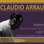 Weber: Piano Sonata No. 1 in C Major: Liszt: Piano Concerto No. 1 in E Flat Major by Claudio Arrau