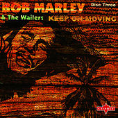 Keep On Moving: Trilogy, Vol.3 by Bob Marley And The Wailers