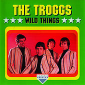 Wild Things by The Troggs