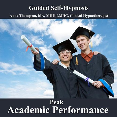 Peak Academic Performance Hypnosis, Reduce Test Anxiety, Speed Reading And Optimum Learning, Exam by Anna Thompson