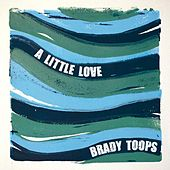A Little Love - EP by Brady Toops