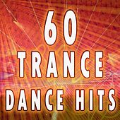 60 Trance Dance Hits (Best Of Electro, Trance, Techno, Acid House, Goa, Psytrance, Hard Dance, Electronic Dance Music Anthems) by Masters of Trance