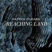 Reaching Land - Single by Patrick O'Hearn