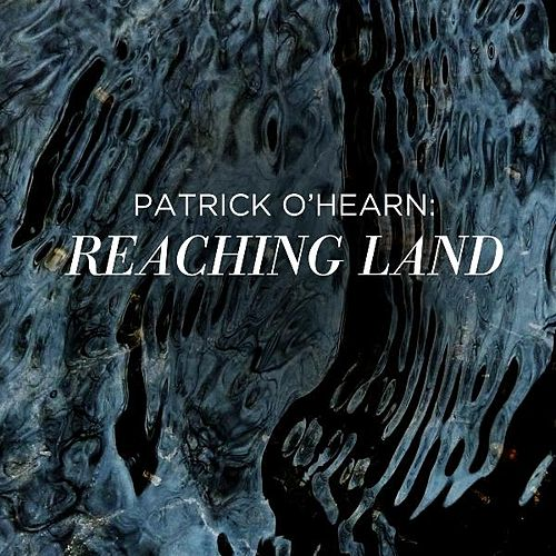 Reaching Land - Single by Patrick O'Hearn