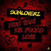 Now That We Found Love by Sunloverz