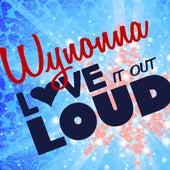 Love It Out Loud (Single) by Wynonna Judd
