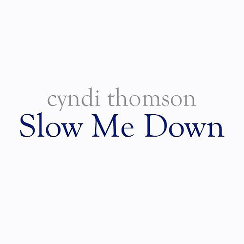 Slow Me Down - Single by Cyndi Thomson