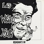 Reagan's In by Wasted Youth