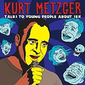 Talks To Young People About Sex by Kurt Metzger (Comedy)