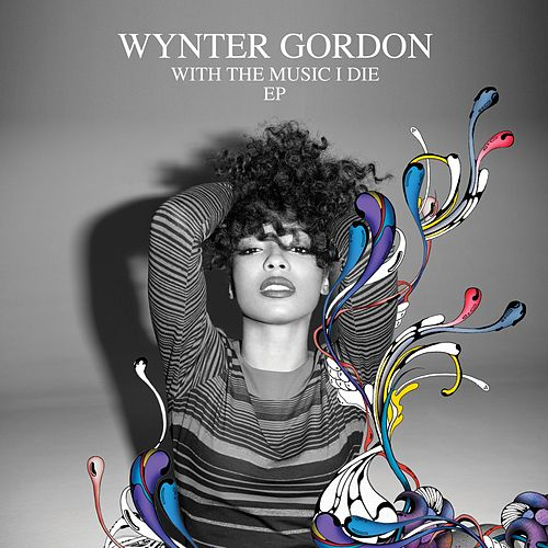 With The Music I Die EP by Wynter Gordon