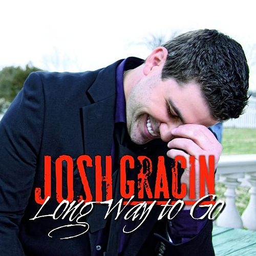 Long Way To Go (Remix) - Single by Josh Gracin