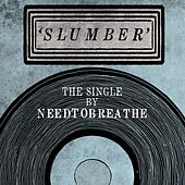 Slumber by Needtobreathe
