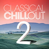 Classical Chill Out Vol. 2 by Various Artists