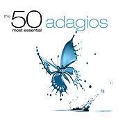 The 50 Most Essential Adagios by Various Artists