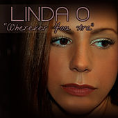Wherever You Are by Linda O