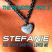 You Never Said You Loved Me - The Remixes - Part 2 by Stefanie