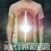The Keys To Open Ancient Gates by Mattie Montgomery