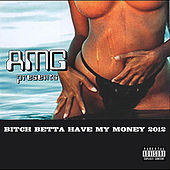 Bitch Betta Have My Money 2012 by AMG