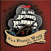It's a Pirate's World by Mike Mennard