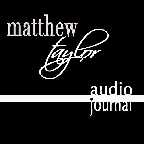 Audio Journal by Matthew Taylor
