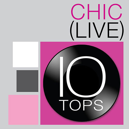 10 Tops: Chic (Live) by Chic