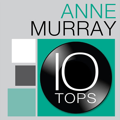 10 Tops: Anne Murray by Anne Murray