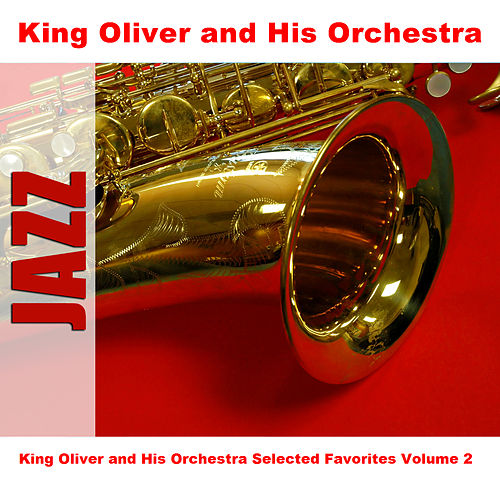 King Oliver and His Orchestra Selected Favorites, Vol. 2 by King Oliver