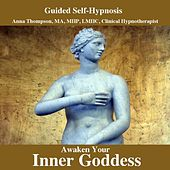 Awaken Your Inner Goddess Hypnosis, Divine Feminine, Love Being A Woman by Anna Thompson