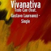 Todo Cae (feat. Gustavo Laureano) - Single by Vivanativa