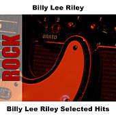 Billy Lee Riley Selected Hits by Billy Lee Riley
