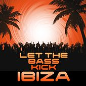 Let the Bass Kick In Ibiza by Various Artists