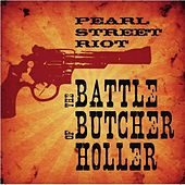 The Battle Of Butcher Holler by Pearl Street Riot
