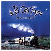Blue Horse [Bonus Version] by Be Good Tanyas