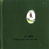 Finally We Are No One by Múm