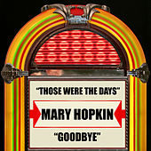 Those Were The Days / Goodbye by Mary Hopkin