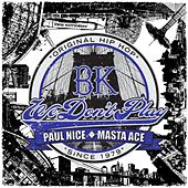 BK (We Don't Play) (feat. Masta Ace) by Paul Nice