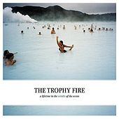 A Lifetime In the Middle of the Ocean by The Trophy Fire