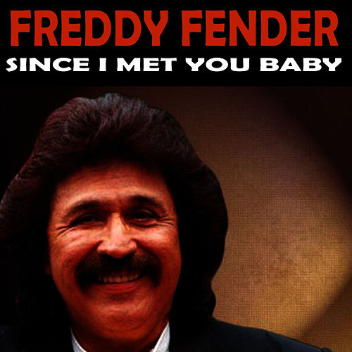 Since I Met You Baby by Freddy Fender