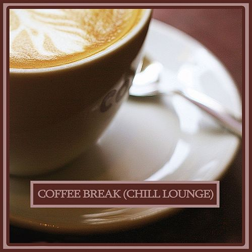 Coffee Break (Chill & Lounge Music) by Various Artists
