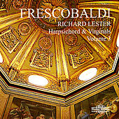 Frescobaldi: Music for Harpsichord & Virginals, Vol. 3 by Richard Lester