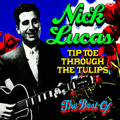 Tip-Toe Through The Tulips - The Best Of by Nick Lucas