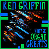 Vintage Organ Greats by Ken Griffin