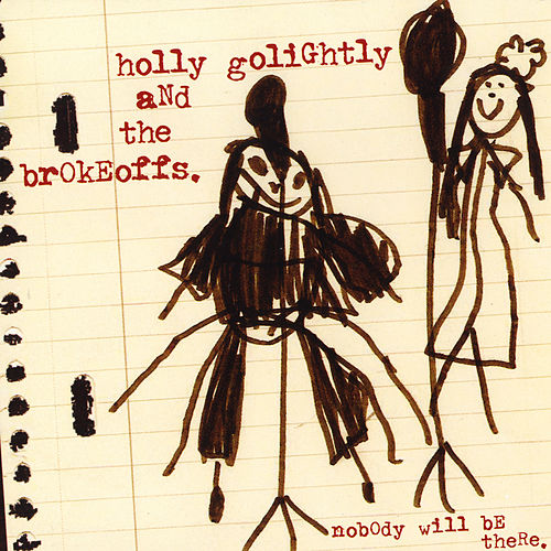 Nobody Will Be There by Holly Golightly
