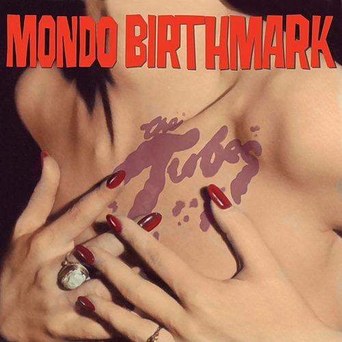 Mondo Birthmark by The Tubes