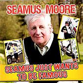 Seamus Just Wants to be Famous by Seamus Moore