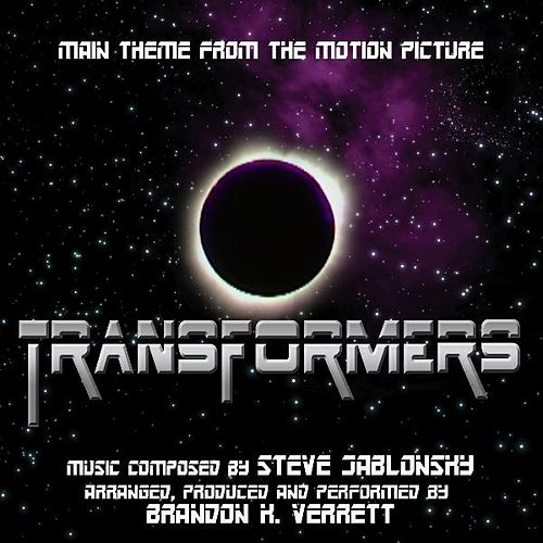 Transformers (2007) - Theme from the Motion Picture (feat. Brandon K. Verrett) - Single by Steve Jablonsky